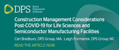 Construction Management Considerations Post-COVID-19 for Life Sciences and Semiconductor Manufacturing Facilities