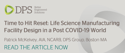 Time to Hit Reset: Life Science Manufacturing Facility Design in a Post COVID-19 World